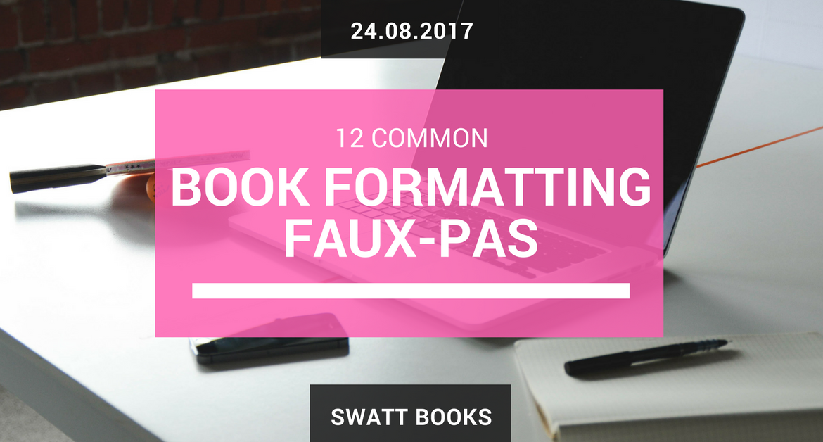 Book Formatting Faux-Pas: 13 Common Typesetting Mistakes