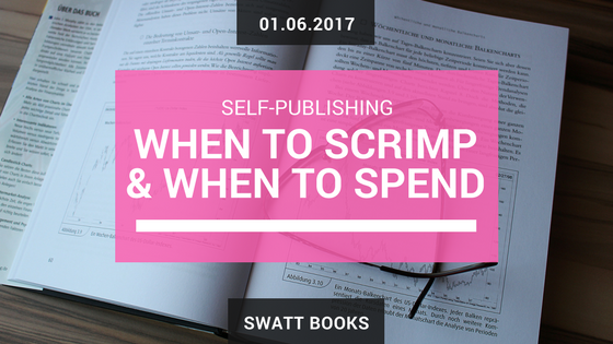 Affordable Self-Publishing: When To Scrimp and When To Spend