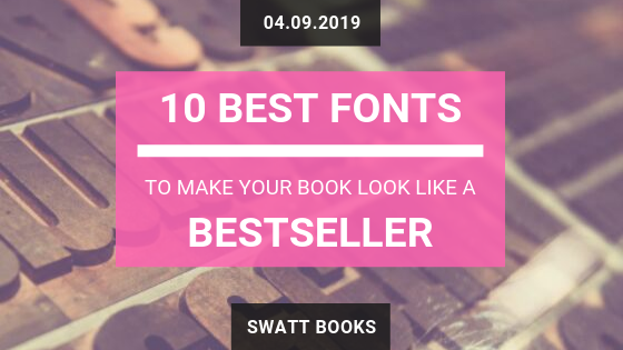 10 Best Fonts to Make Your Book Look Like a Bestseller