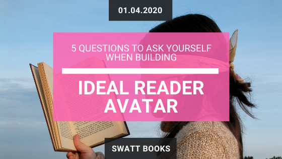 5 Questions to Ask Yourself When Building Your Ideal Reader Avatar