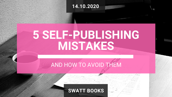 5 Self-Publishing Mistakes & How to Avoid Them