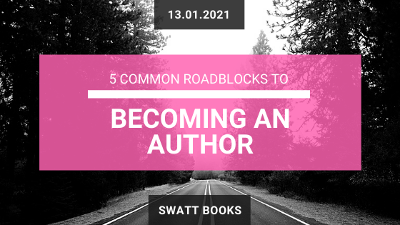5 Roadblocks to Becoming an Author